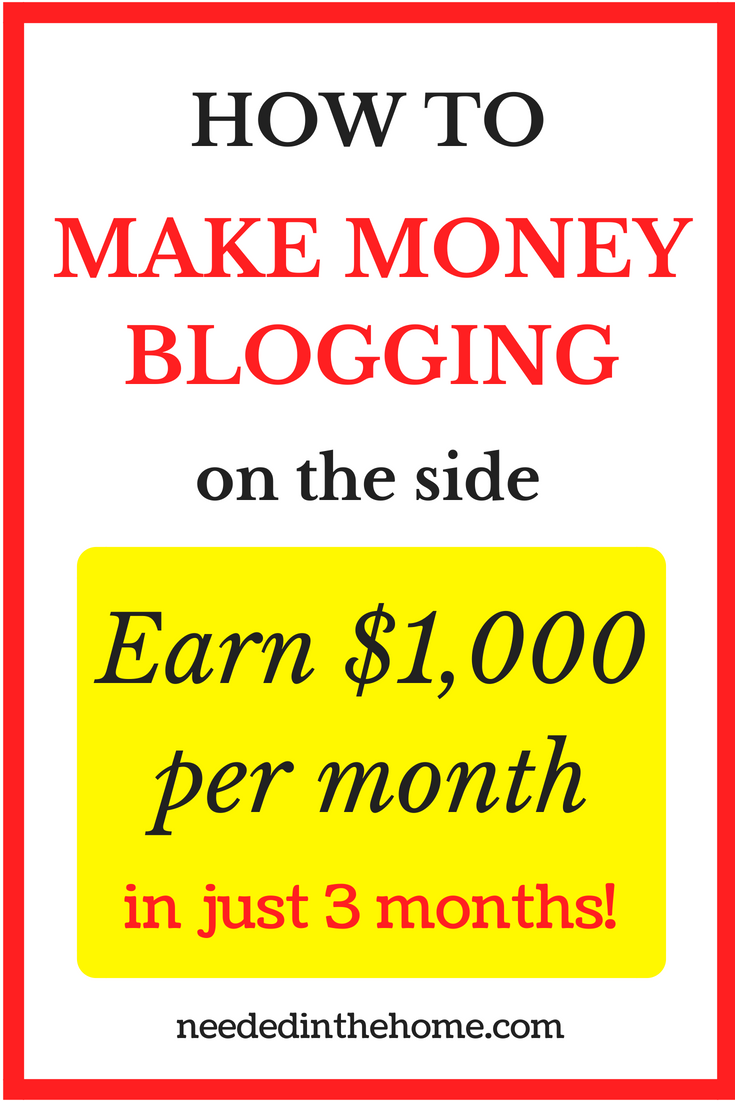 How To Make Money Blogging on the side - Earn $1,000 per month in just 3 months! neededinthehome
