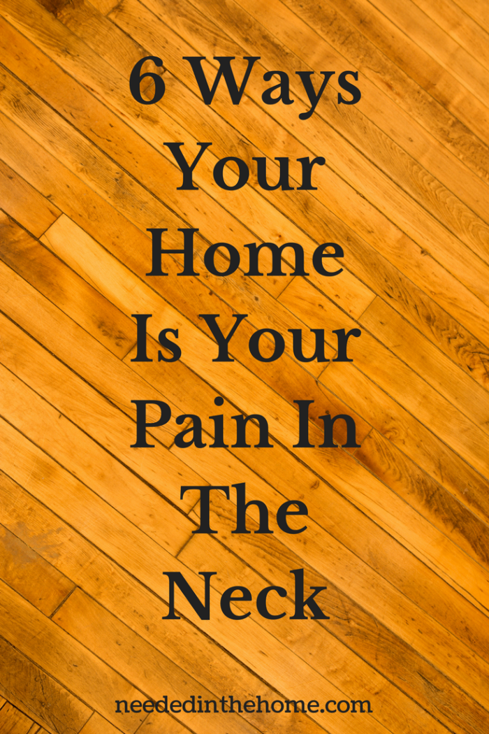 wood floors 6 Ways Your Home Is Your Pain In The Neck
