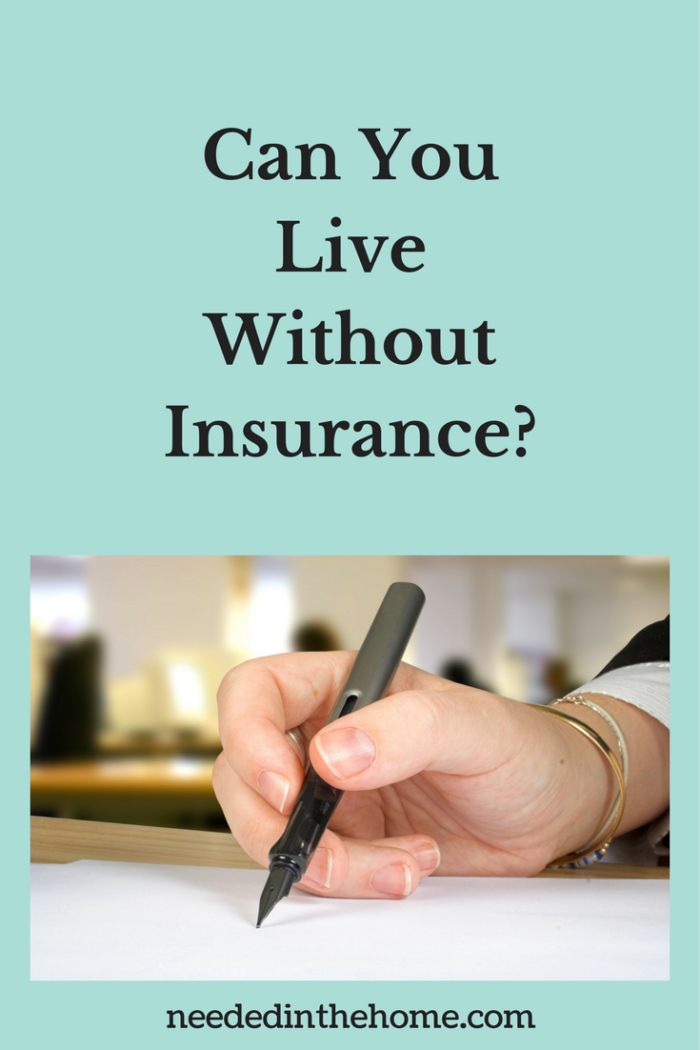 pinterest-pin-description Can You Live Without Insurance? hand with pen writing on paper neededinthehome