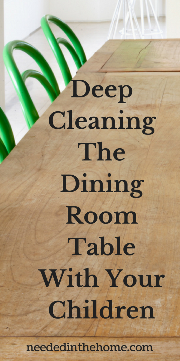 Deep Cleaning The Dining Room Table With Your Children dining room table and chairs neededinthehome