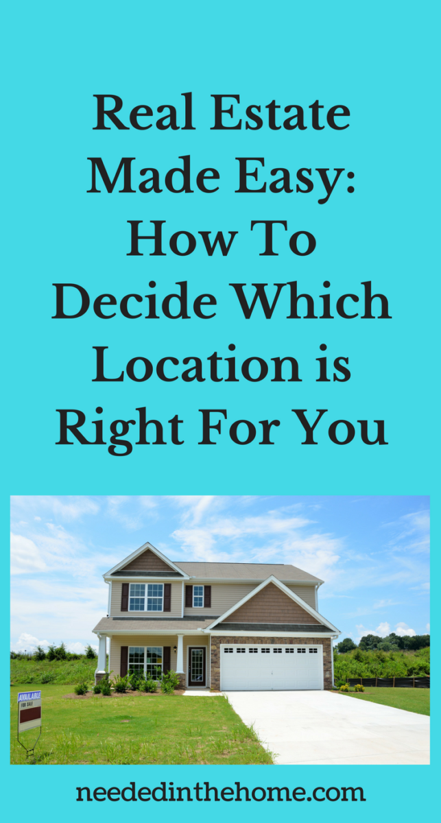 new house for sale Real Estate Made Easy: How To Decide Which Location is Right For You