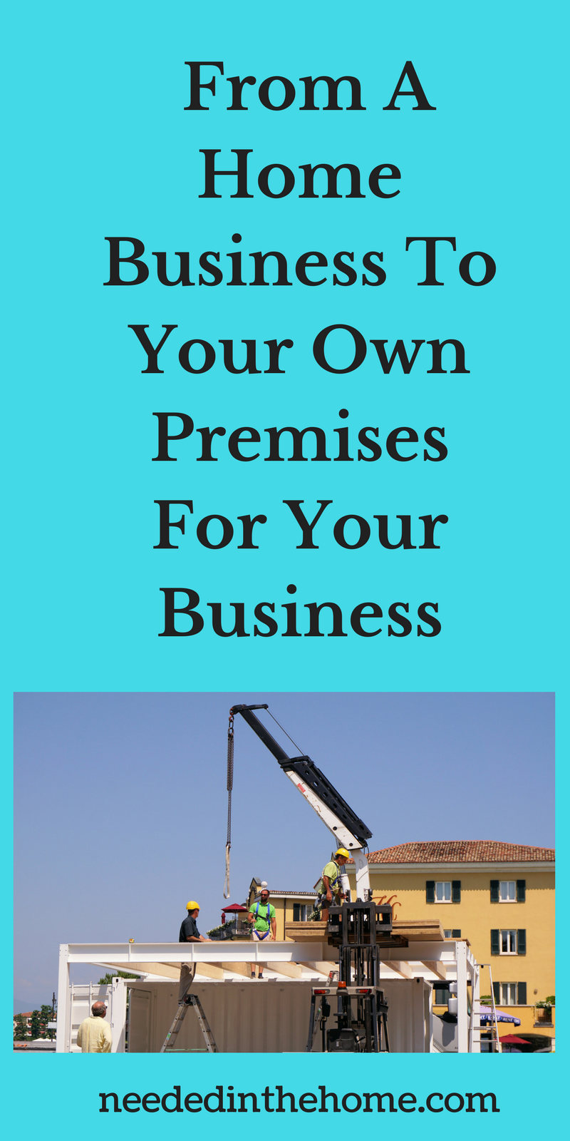 construction crew building an office building From A Home Business To Your Own Premises For Your Business