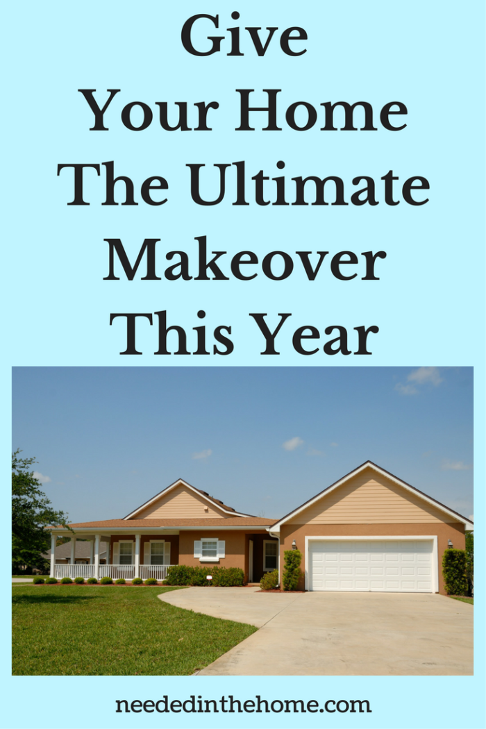 Give Your Home The Ultimate Makeover This Year from NeededInTheHome
