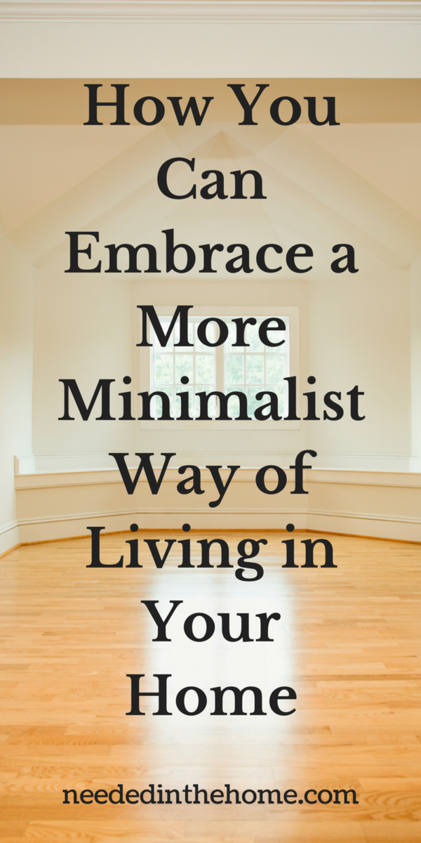 How You Can Embrace a More Minimalist Way of Living in Your Home / Minimalist Living / from NeededInTheHome