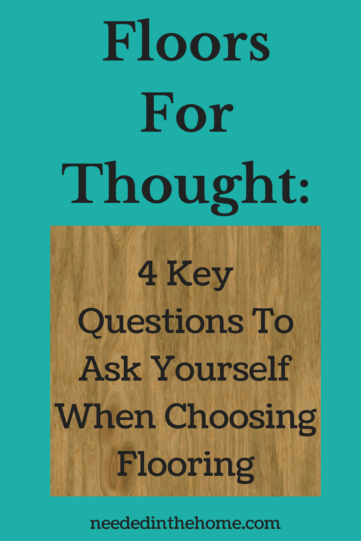 wood flooring Floors For Thought: 4 Key Questions To Ask Yourself When Choosing Flooring neededinthehome.com