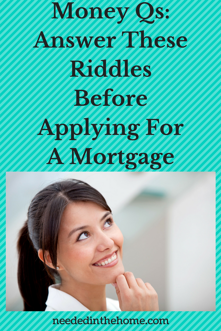woman thinking of getting a new house Money Questions: Answer These Riddles Before Applying For A Mortgage neededinthehome.com