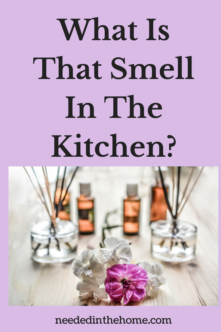 Essential oils and flowers What Is That Smell In The Kitchen? neededinthehome.com
