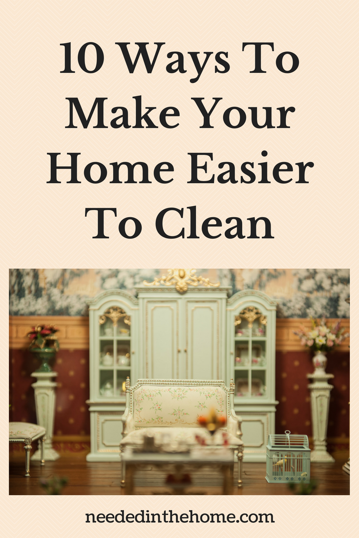 10 Ways To Make Your Home Easier To Clean curio cabinets hardwood floors neededinthehome