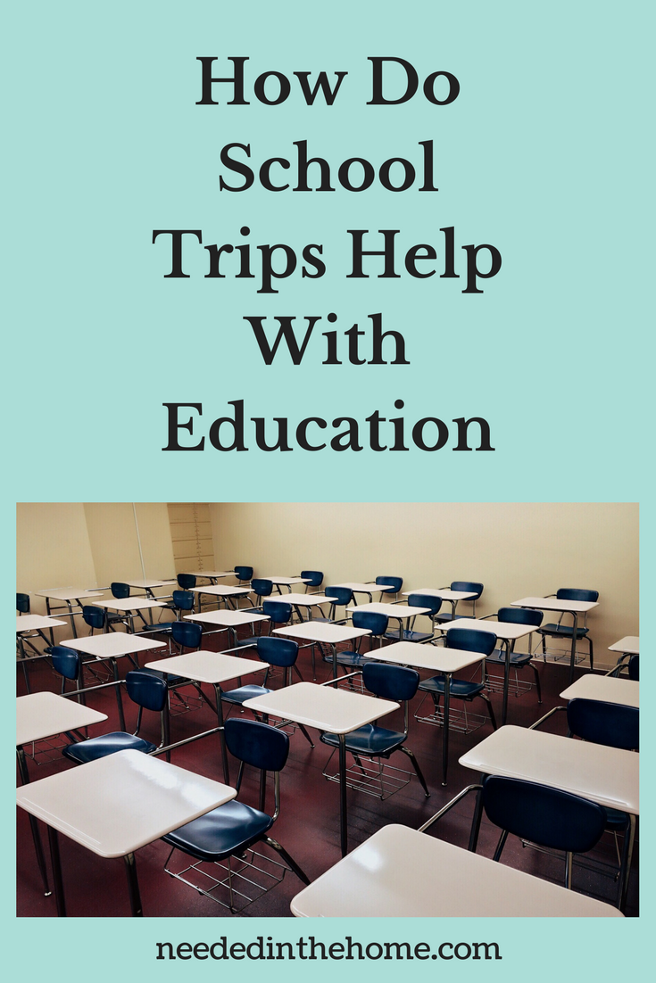 How Do School Trips Help With Education empty desks in a classroom neededinthehome