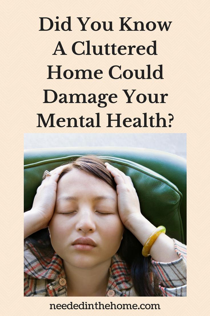 Mental Health - Did You Know A Cluttered Home Could Damage Your Mental Health? woman holding head with both hands and eyes shut to the mess in her home neededinthehome