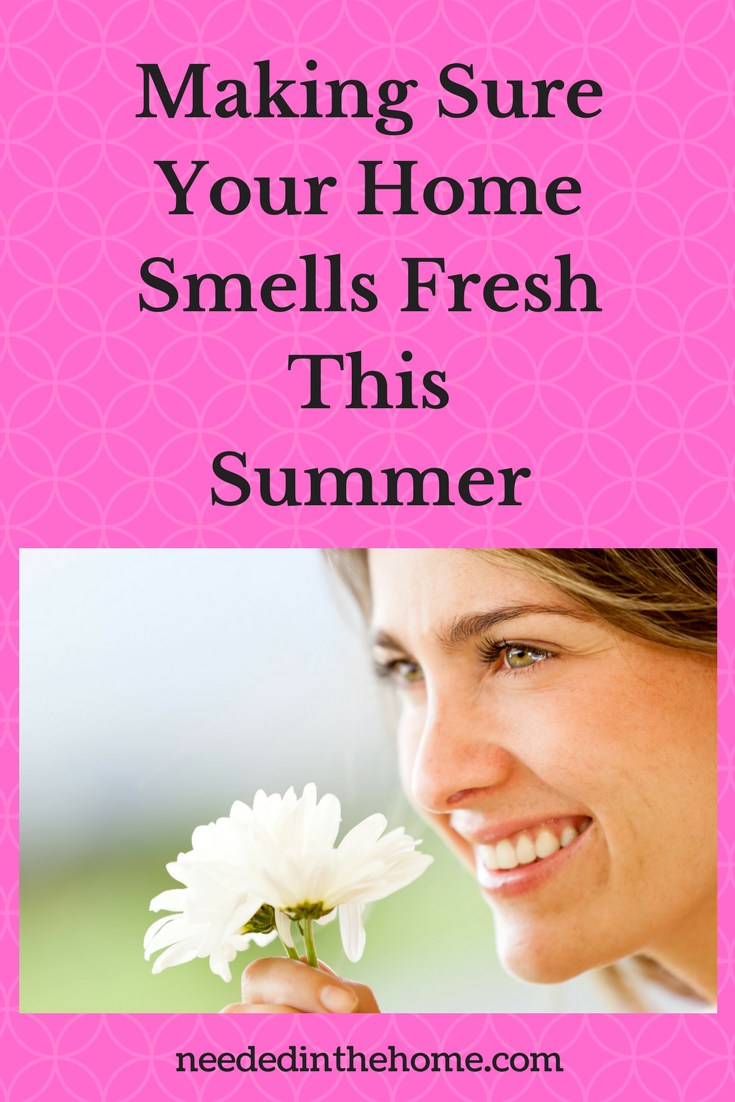 Making Sure Your Home Smells Fresh This Summer woman smelling flower neededinthehome