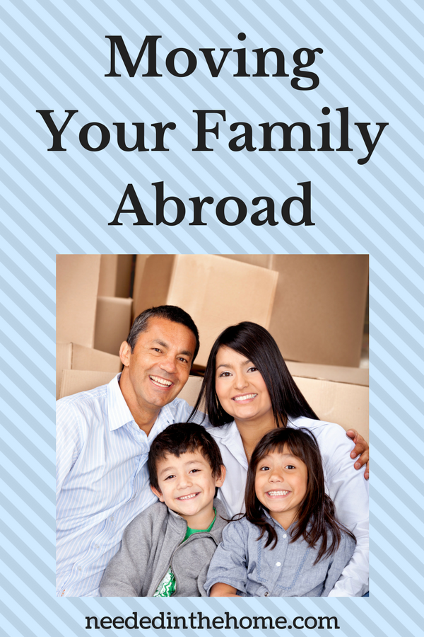Moving Your Family Abroad family about to move in front of moving boxes neededinthehome