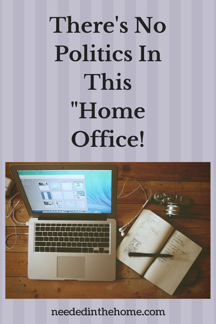 """There's No Politics In This """"Home Office!"""" laptop notebook pen camera earbuds neededinthehome"""