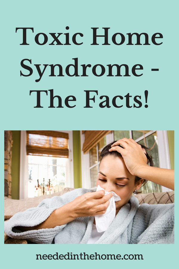 Toxic Home Syndrome - The Facts! woman wiping nose not feeling well neededinthehome