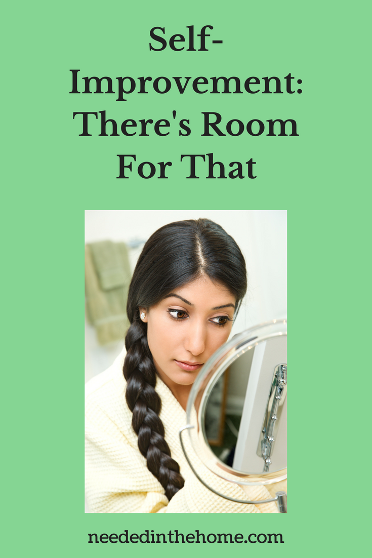 Self-Improvement: There's Room For That woman looking in mirror evaluating self neededinthehome
