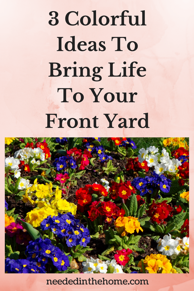 3 Colorful Ideas To Bring Life To Your Front Yard colorful flowers neededinthehome