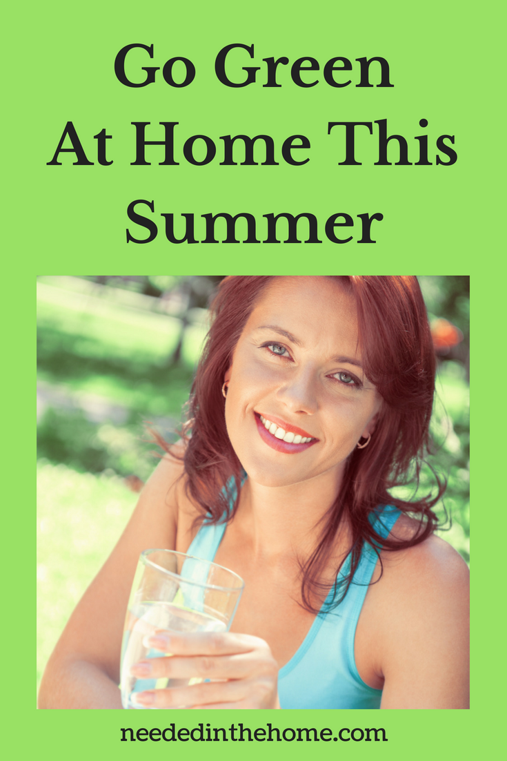 Go Green At Home This Summer image woman with a glass of water outside neededinthehome