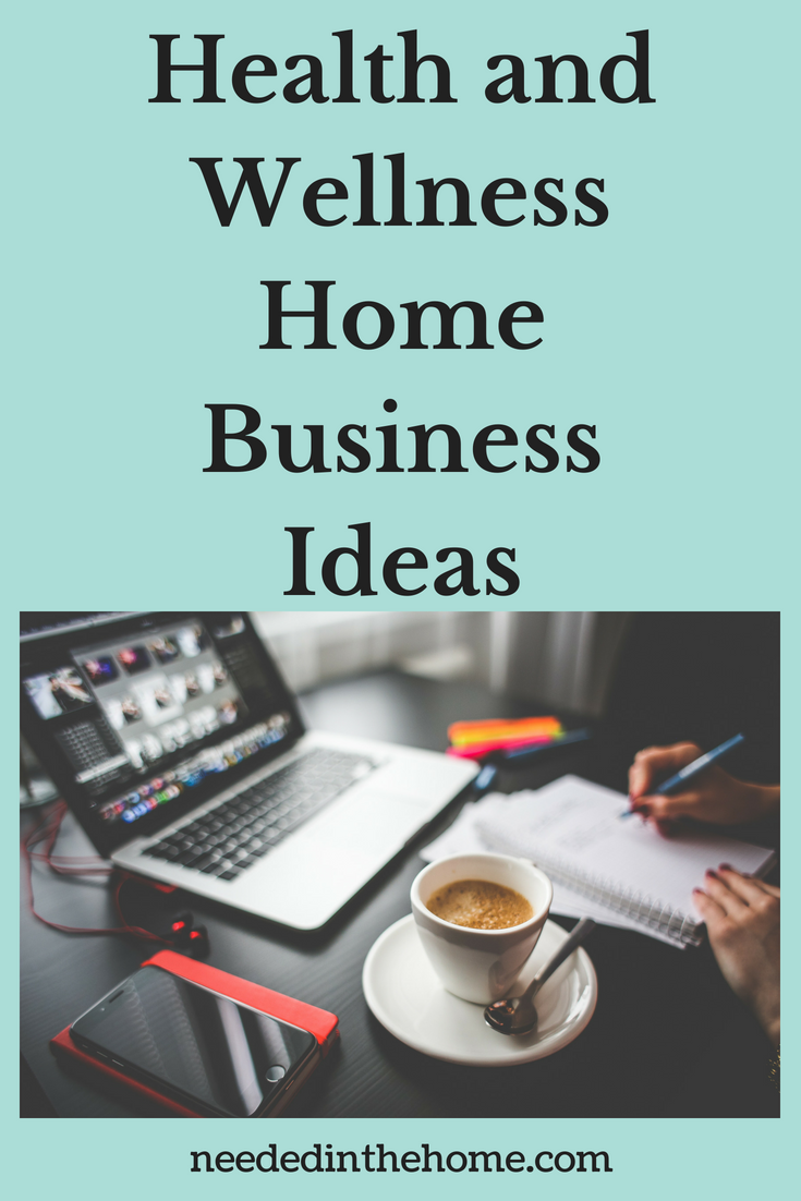 Health and Wellness Home Business Ideas image laptop coffee smartphone writing ideas on a notepad neededinthehome