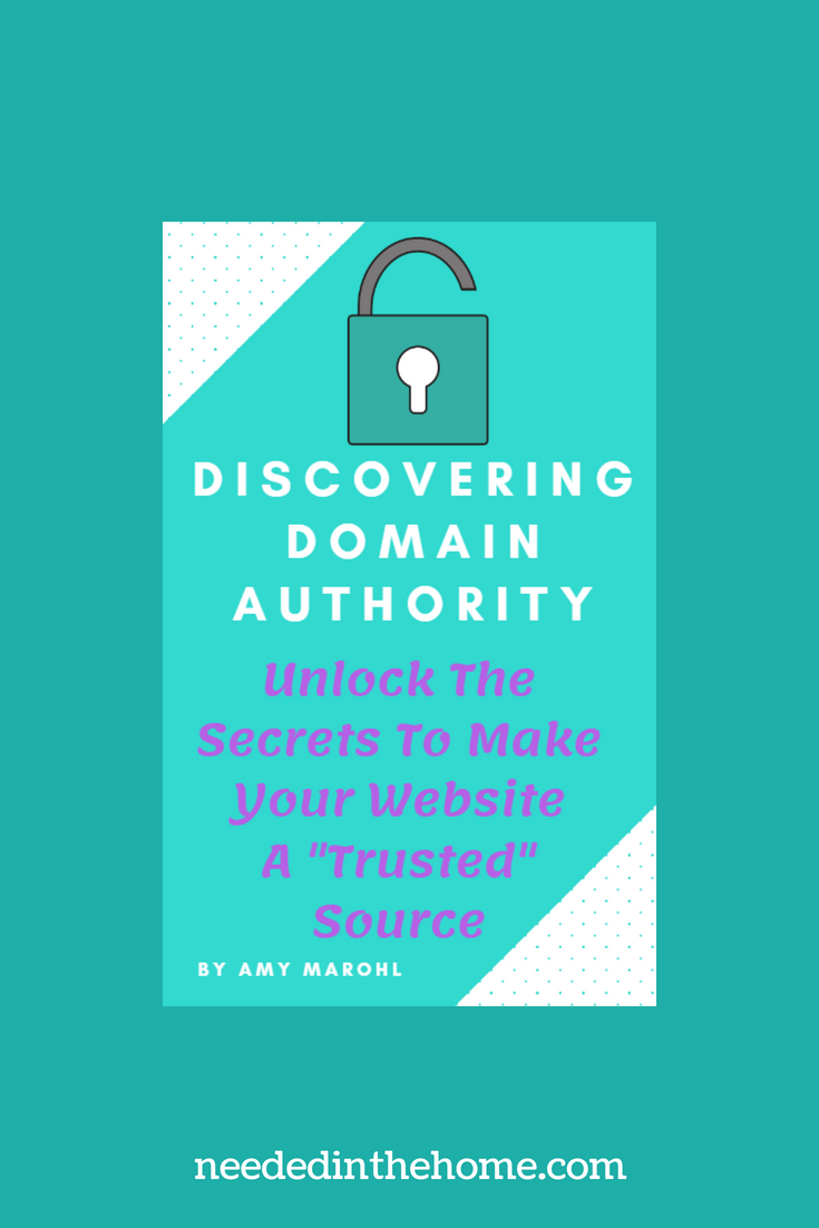 Discovering Domain Authority - Unlock The Secrets To Make Your Website A Trusted Source and rank higher in Google Search by Amy Marohl neededinthehome
