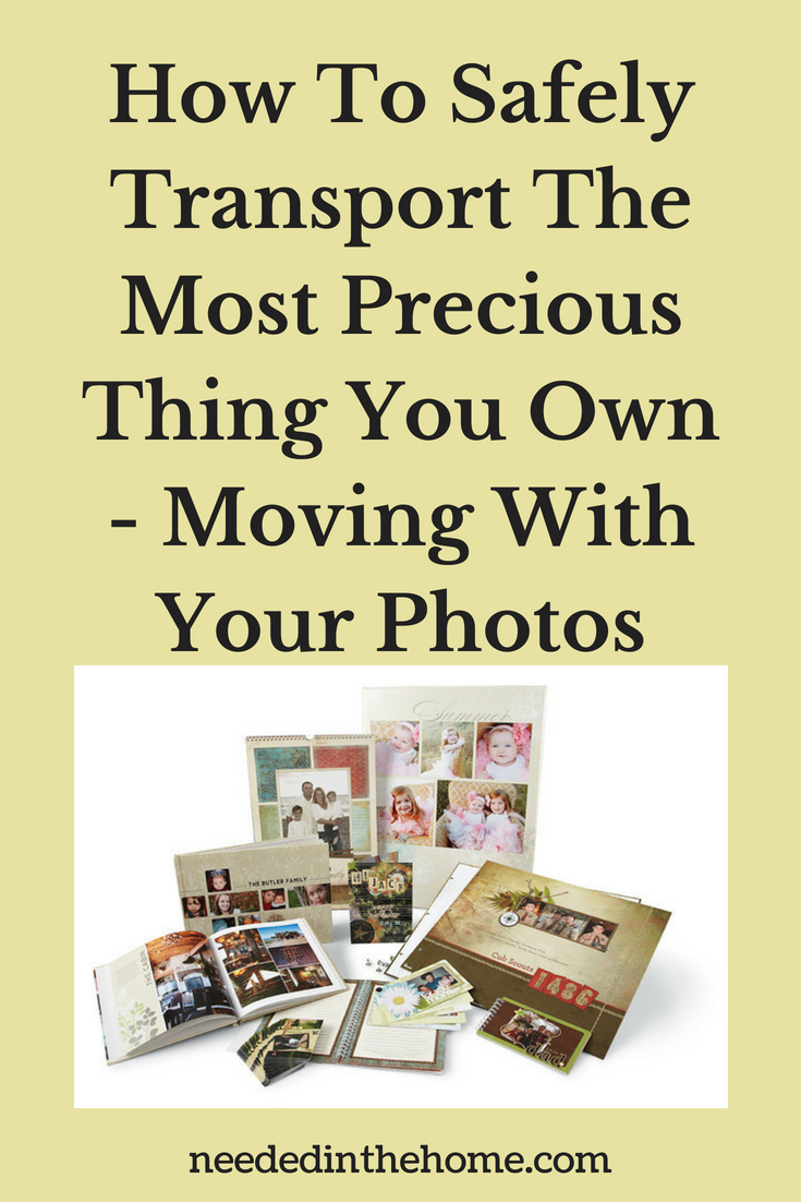 How To Safely Transport The Most Precious Thing You Own - Moving With Your Photos - image photos photo albums photo books neededinthehome