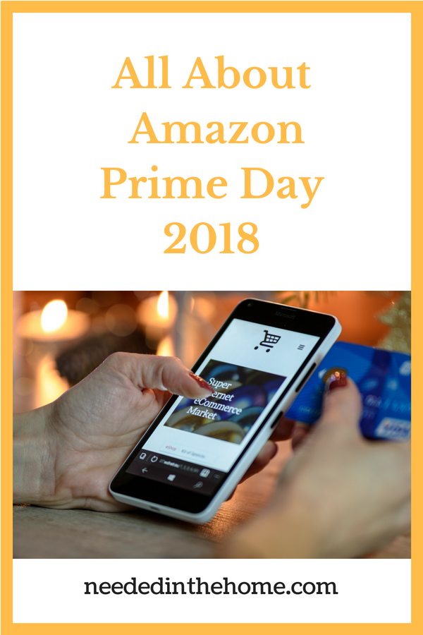 All About Amazon Prime Day 2018 Online shopping deals better than Black Friday that you can buy right from your desktop or smartphone neededinthehome