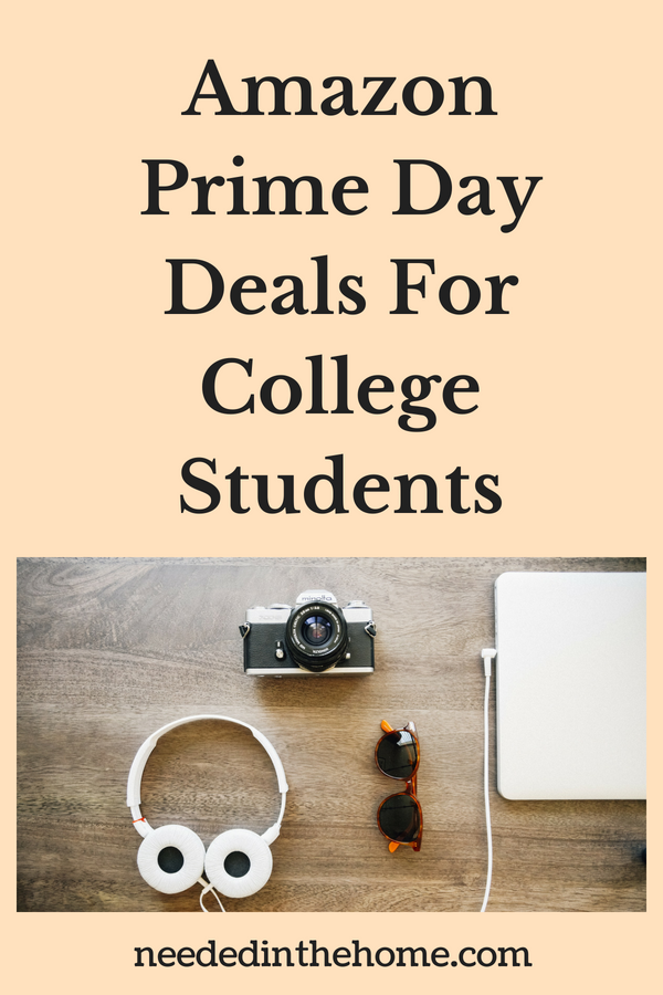 Amazon Prime Day Deals For College Students laptop headphones camera sunglasses neededinthehome