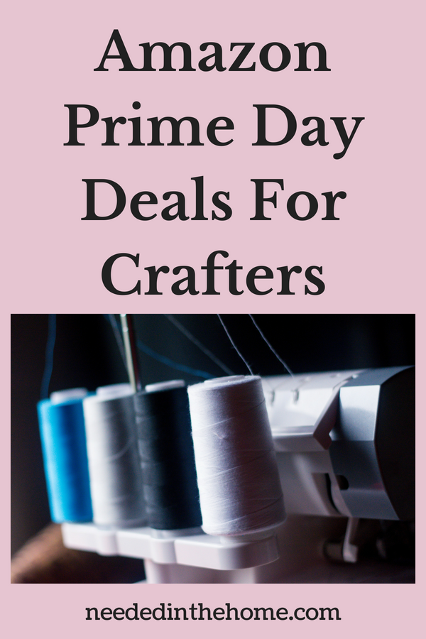 Amazon Prime Day Deals For Crafters overlock machine thread neededinthehome