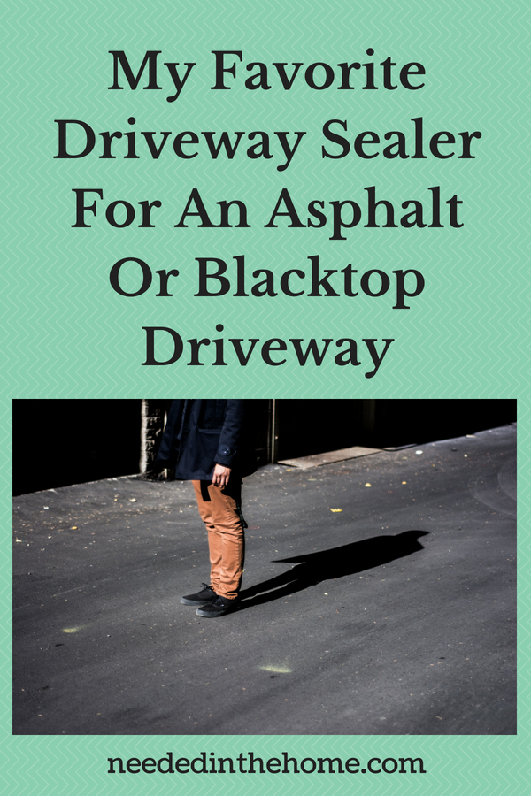 My Favorite Driveway Sealer For An Asphalt Or Blacktop Driveway person standing on a driveway neededinthehome
