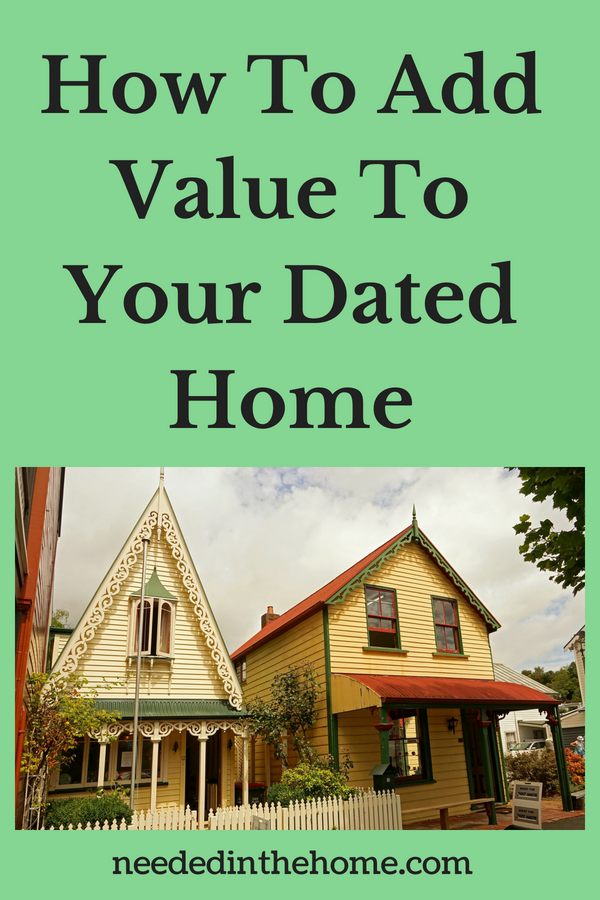 How To Add Value To Your Dated Home old houses neededinthehome