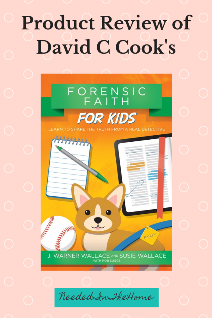 Product Review of David C Cook's Forensic Faith For Kids b J. Warner Wallace and Susie Wallace neededinthehome