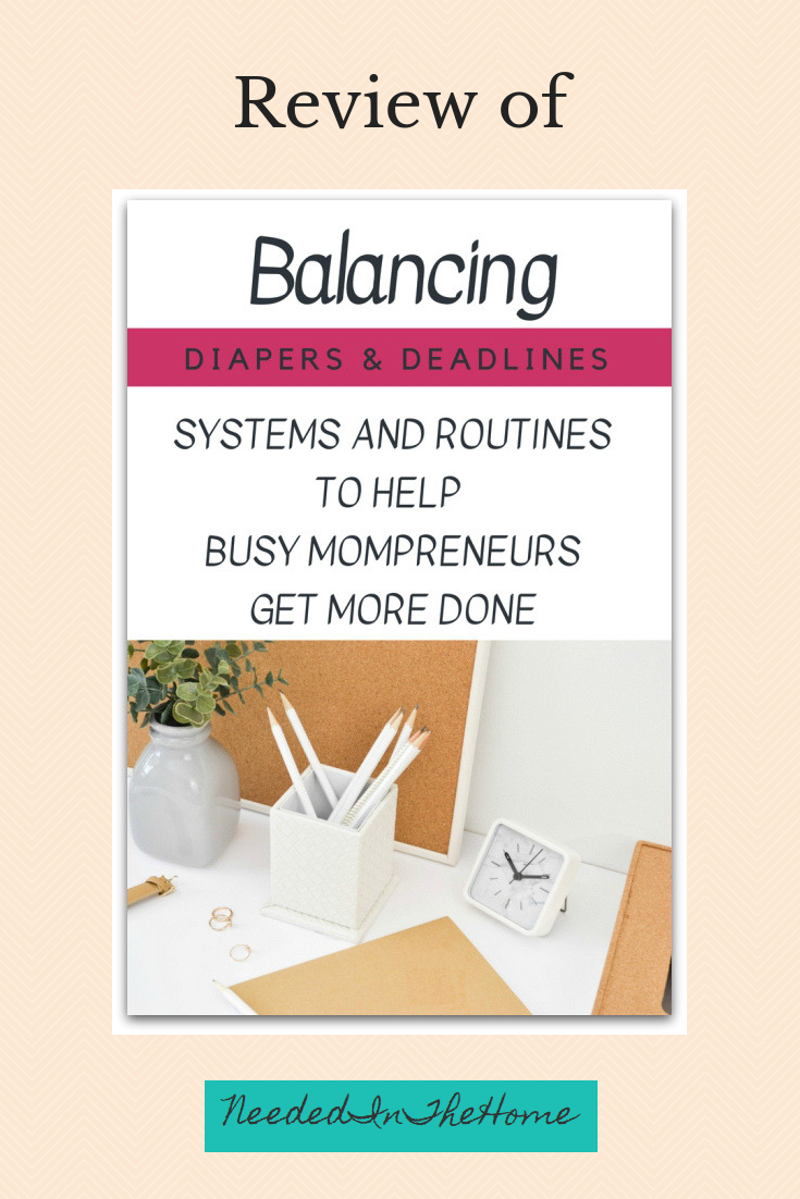 Review of Balancing Diapers & Deadlines systems and routines to help busy mompreneurs get more done neededinthehome