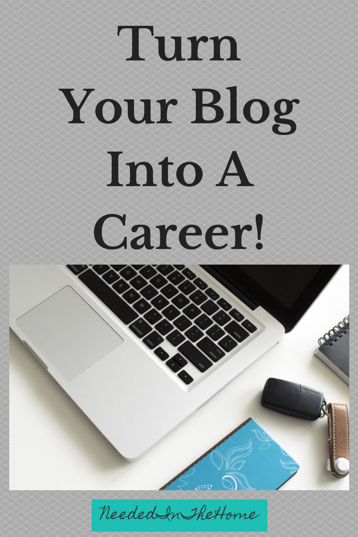 Turn Your Blog Into A Career! laptop neededinthehome