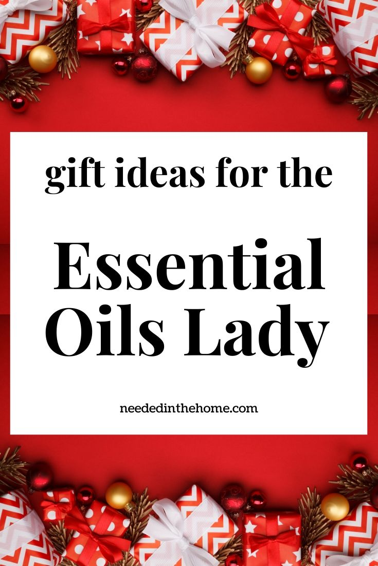 Gift ideas for the Essential Oils Lady neededinthehome
