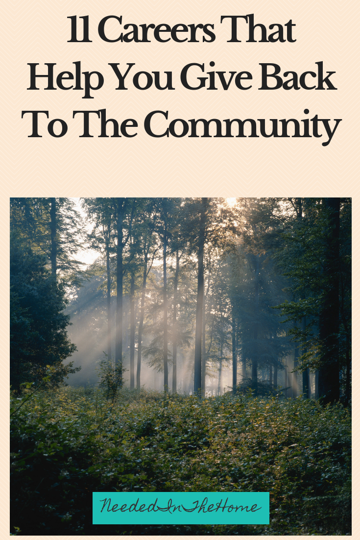 11 Careers That Help You Give Back To The Community forest for a job helping the environment neededinthehome