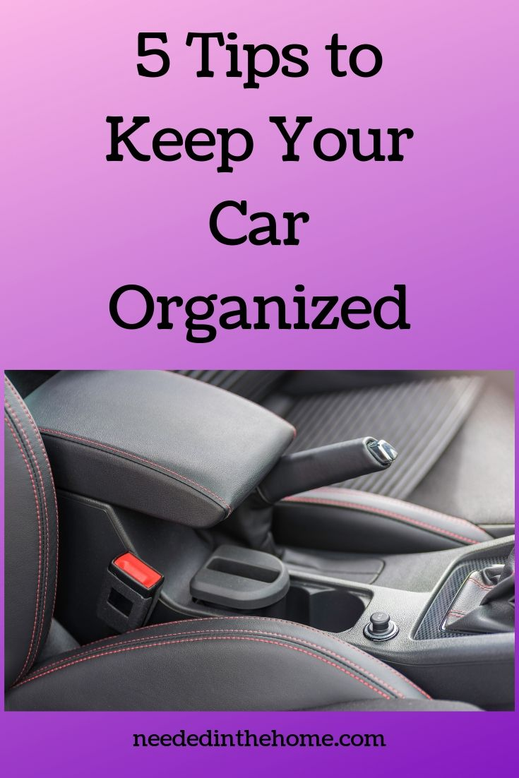 5 Tips to Keep Your Car Organized automobile interior middle console neededinthehome