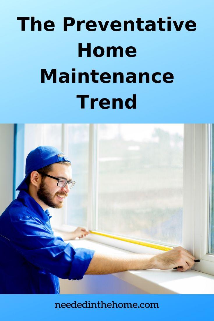The Preventative Home Maintenance Trend man measuring window neededinthehome
