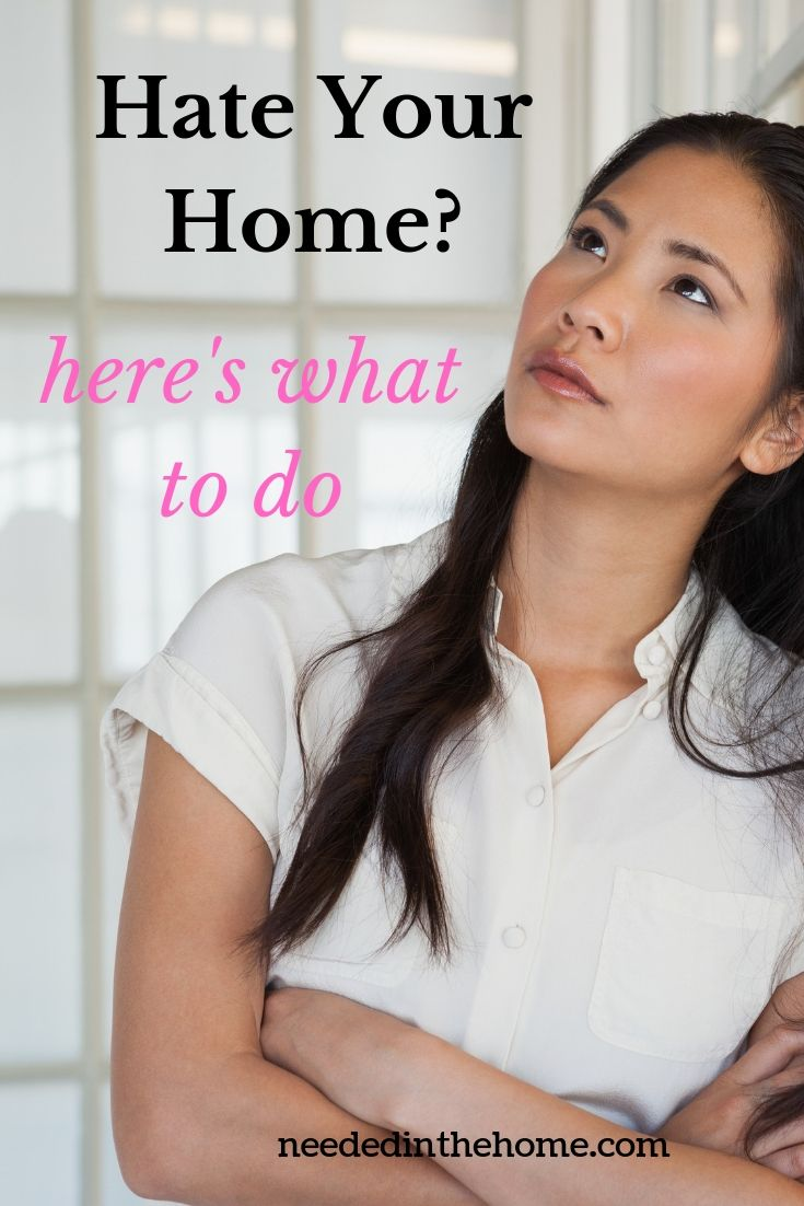 Hate Your Home? here's what to do woman with arms crossed upset with her current house neededinthehome