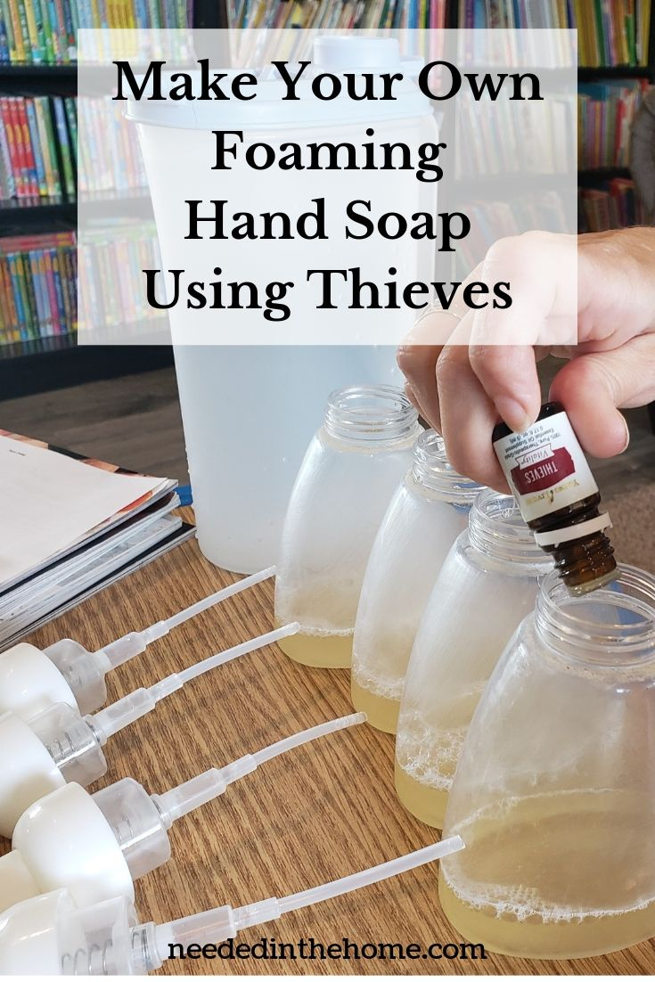 Make your own foaming hand soap using Thieves pouring essential oil drops into part filled foaming soap containers neededinthehome