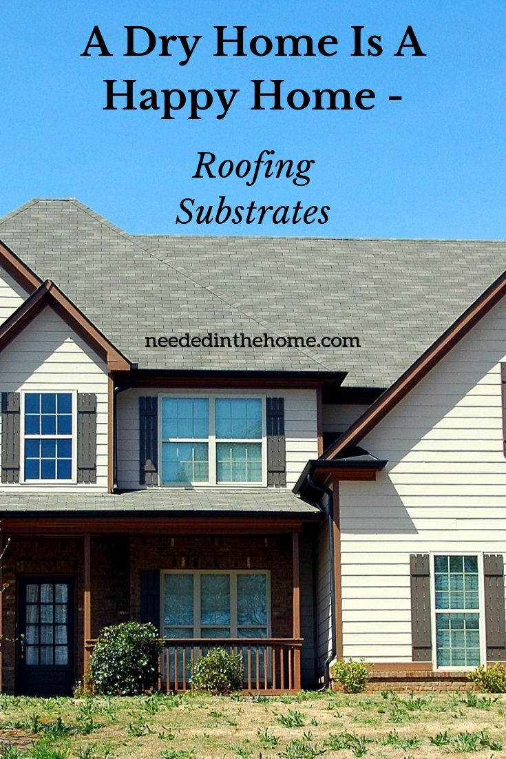 A Dry Home Is A Happy Home - Roofing Substrates roof on a two story home gray neededinthehome