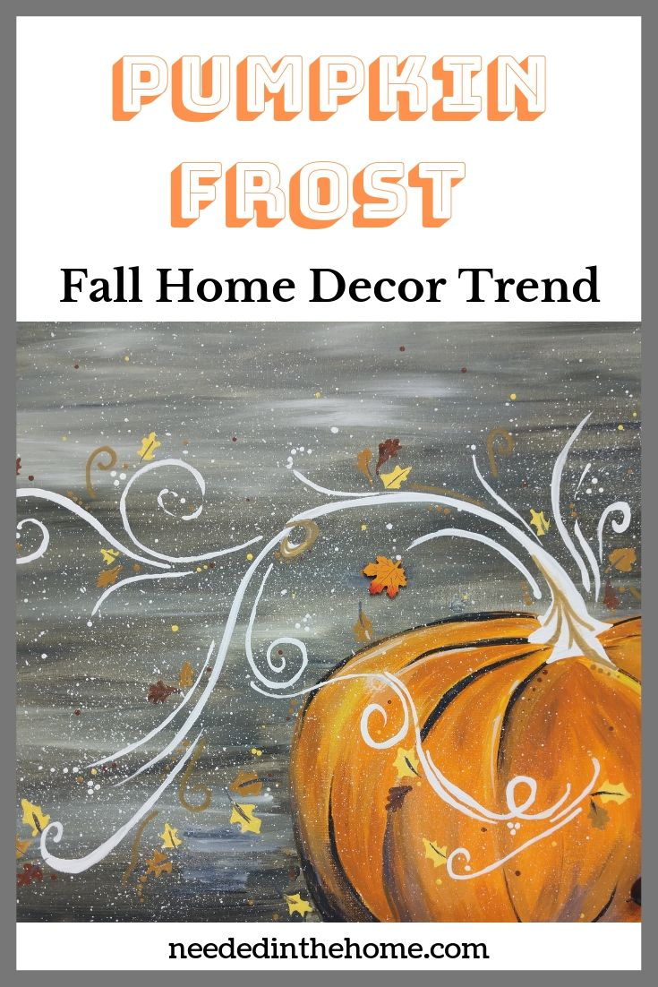 Pumpkin Frost Fall Home Decor Trend painting of pumpkin with white stem breezy leaves neededinthehome