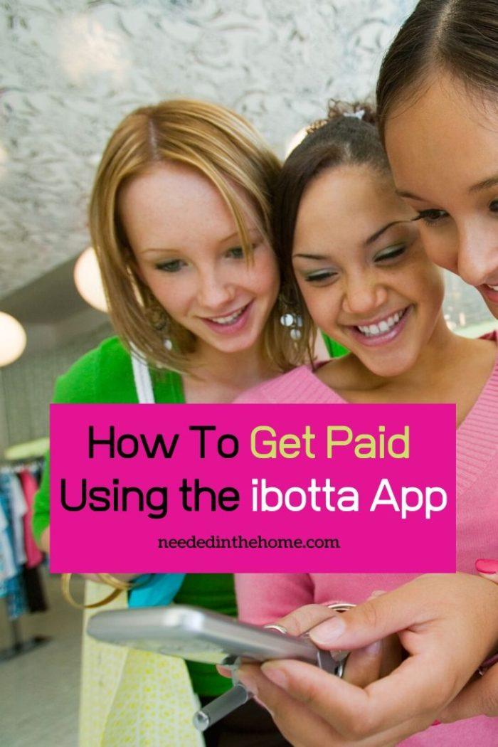 How to get paid using the ibotta app three women saving money shopping smartphone neededinthehome