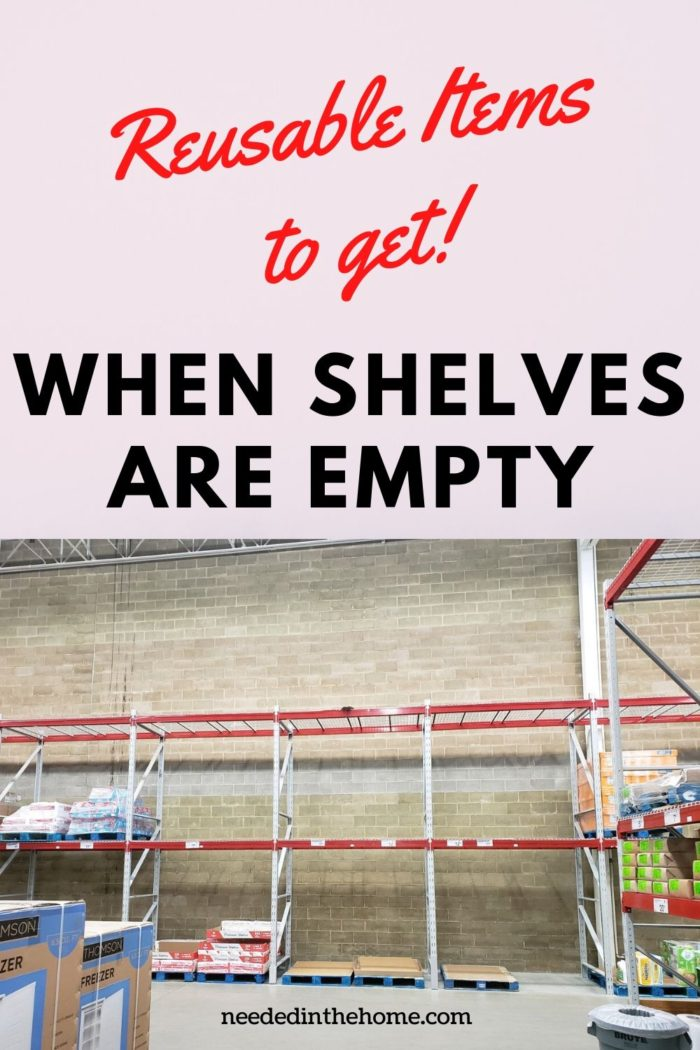 pinterest-pin-description empty shelves at local warehouse store reusable items to get when shelves are empty neededinthehome