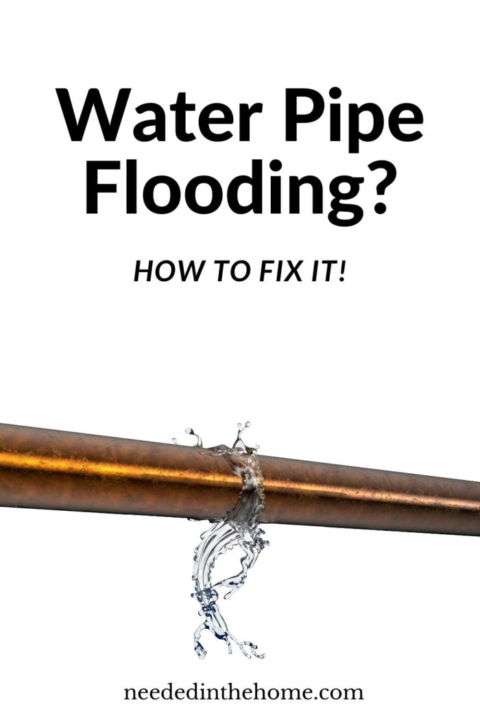 pinterest-pin-description water pipe flooding how to fix it neededinthehome