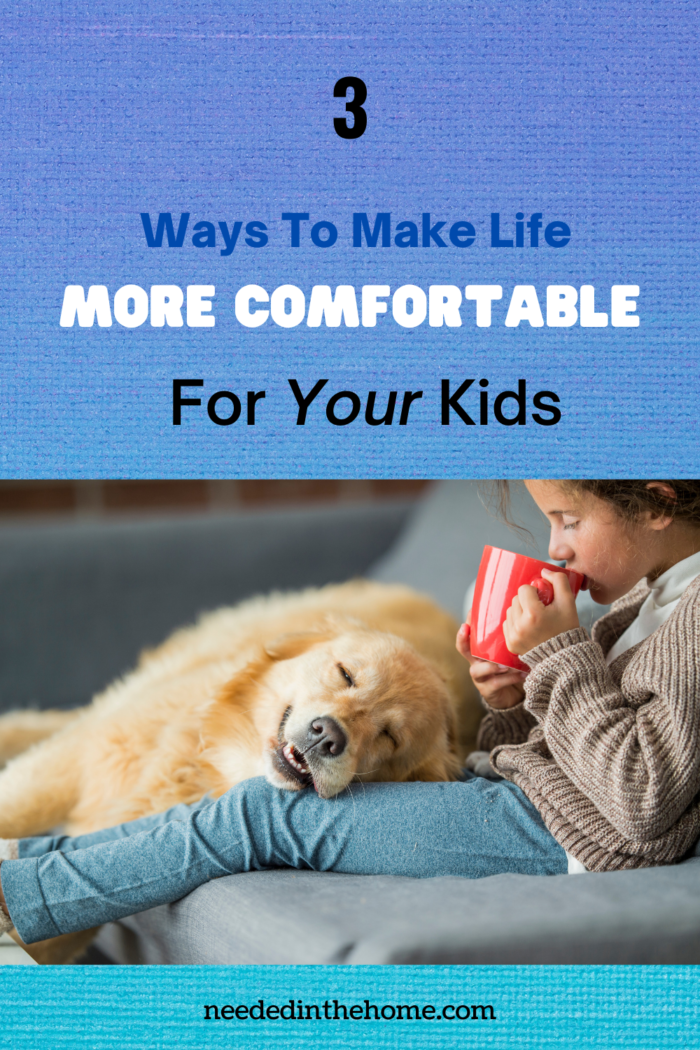 pinterest-pin-description 3 ways to make life more comfortable for your kids dog on childs lap neededinthehome