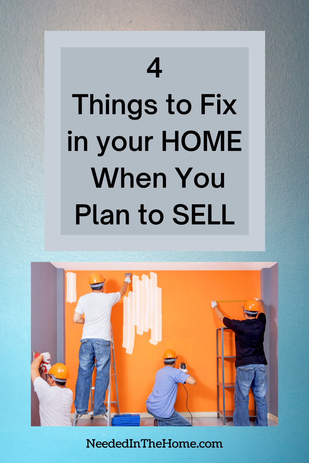 pinterest-pin-description 4 things to fix in your home when you plan to sell men home repair painting ladder hard hats neededinthehome