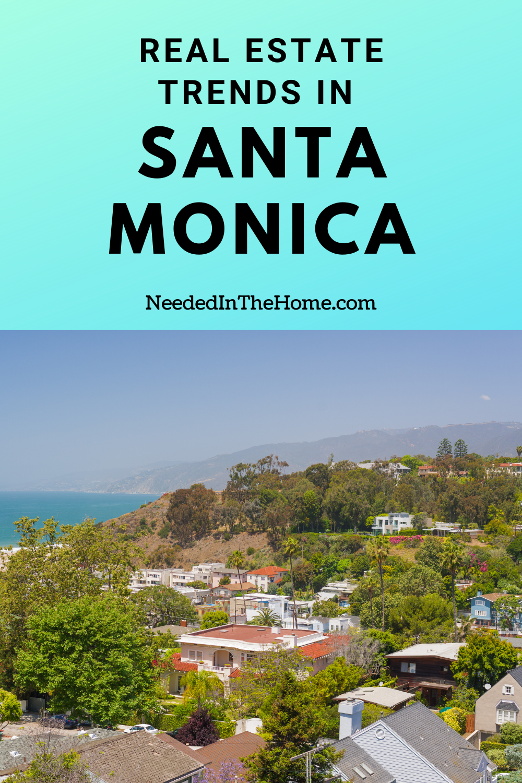 pinterest-pin-description real estate trends in santa monica houses along ocean mountain view neededinthehome