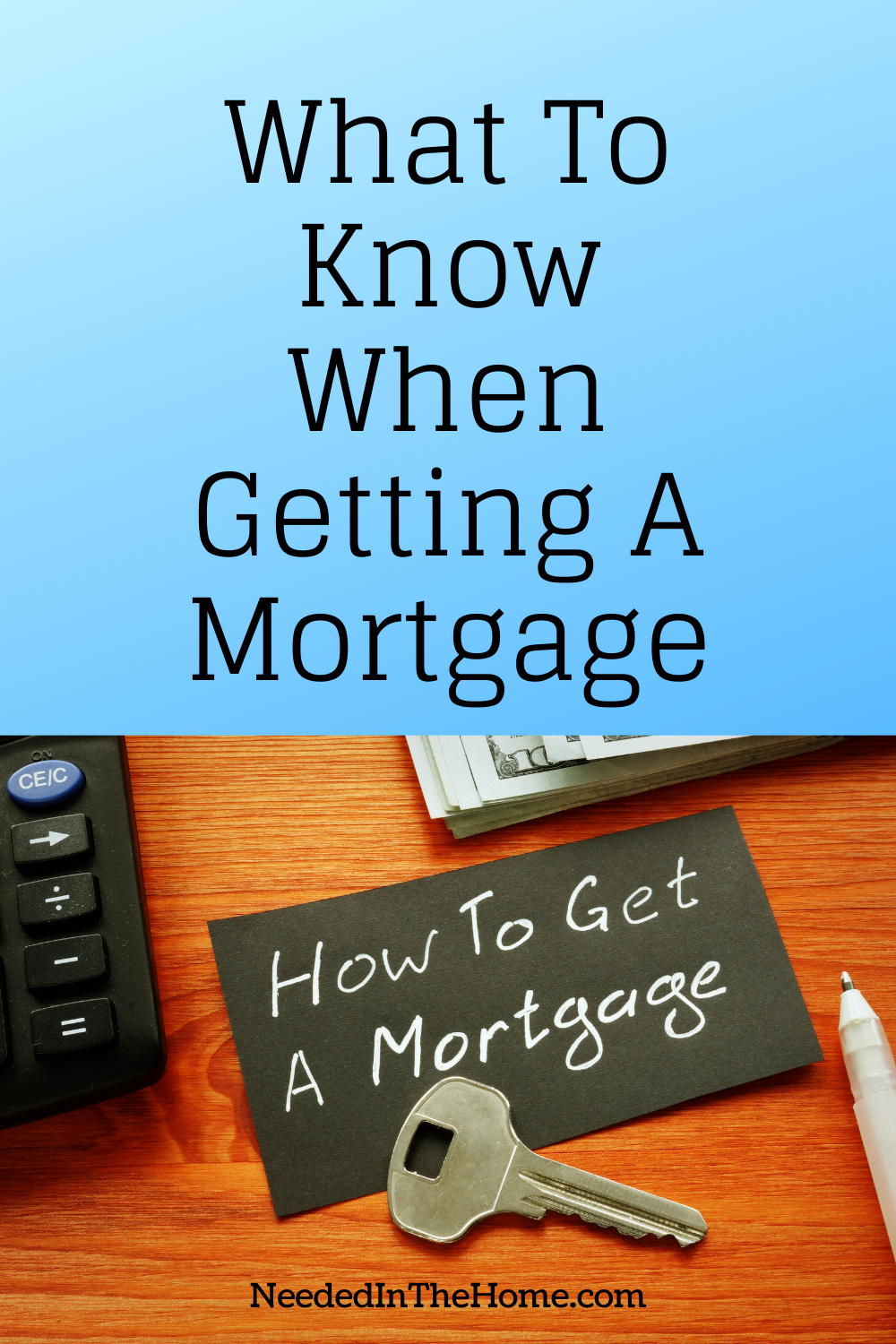 pinterest-pin-description what to know when getting a mortgage how to get a mortgage key calculator money pen neededinthehome